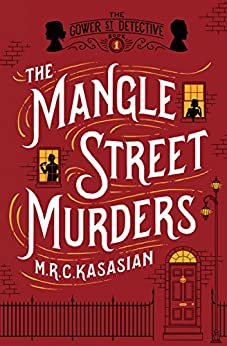 The Mangle Street Murders (The Gower Street Detective Book 1) by [M. R. C. Kasasian]