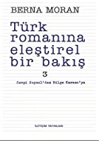 Turk Romanina Elestirel Bir Bakis 3: Sevgi Soysal'dan Bilge Karasu'ya