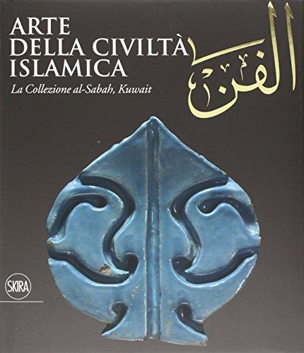 Al-Fann. Arte della civiltà islamica. La collezione al-Sabah, Kuwait. Ediz. illustrata
