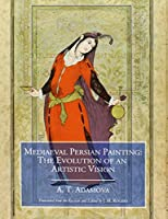 Mediaeval Persian Painting: The Evolution of an Artistic Vision