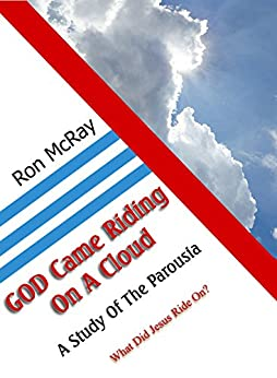 GOD Came Riding On A Cloud: A Study Of The Parousia by [Ron McRay]