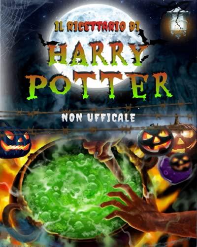 Il Ricettario di Harry Potter – Non Ufficiale: Oltre 50 deliziose e magiche ricette selezionate solo per farti vivere la misteriosa e sorprendente vita da mago di Harry Potter.