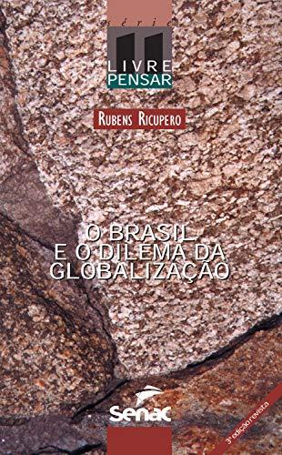 O Brasil e o dilema da globalização (Livre Pensar Livro 11)