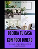 DECORAR TU CASA CON POCO DINERO: DECORAR PUEDE SER DIVERTIDO Y GRATIFICANTE (Spanish Edition)