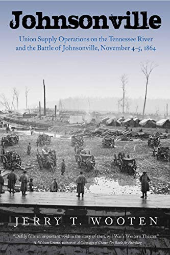Johnsonville: Union Supply Operations on the Tennessee River and the Battle of Johnsonville, November 4-5, 1864