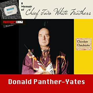 A Memoir of Chief Two White Feathers     Portrait of a Spiritual Practitioner (Cherokee Chapbooks) (Vol. 2)              By:                                                                                                                                 Donald N. Panther-Yates                               Narrated by:                                                                                                                                 Richard V. Dalke                      Length: 51 mins     5 ratings     Overall 3.8