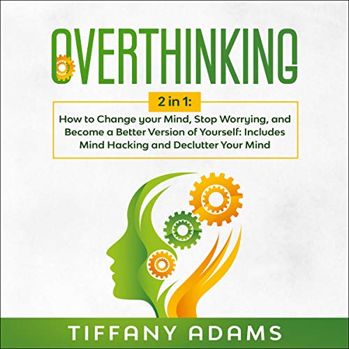 Overthinking: How to Change your Mind, Stop Worrying, and Become a Better Version of Yourself Titelbild