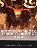 The Historical and Theological Evolution of Satan, the Devil, and Hell