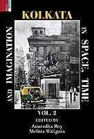 Kolkata in Space, Time and Imagination Volume II