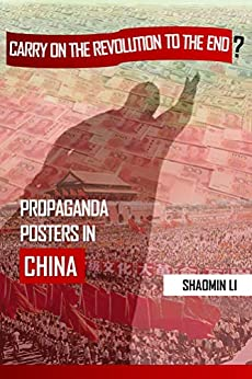 """""""Carry On the Revolution to the End""""?: Propaganda Posters in China by [Shaomin Li]"""