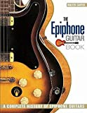 The Epiphone Guitar Book: A Complete History of Epiphone Gui