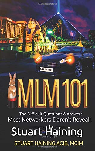 MLM 101: The Difficult Questions and Answers Most Networkers Daren't Reveal