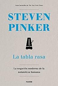 La tabla rasa: La negación moderna de la naturaleza humana par Steven Pinker