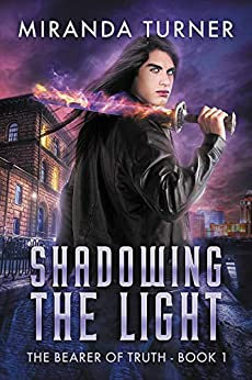 Shadowing the Light (The Bearer of Truth Book 1) by [Miranda Turner]