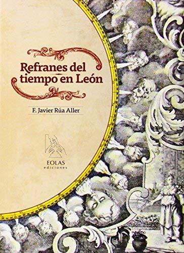 REFRANES DEL TIEMPO EN LEON by FRANCISCO JAVIER RÚA ALLER (1905-07-06)