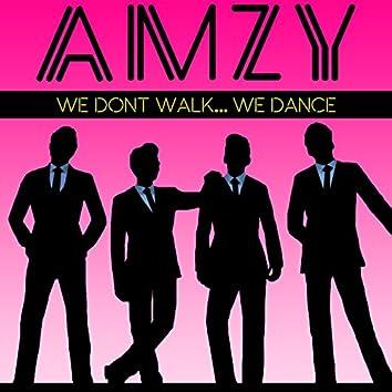 We Don't Walk We Dance