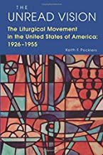 The Unread Vision: The Liturgical Movement in the United States of America 1926-1955