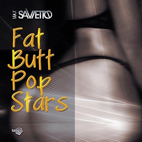 Fat Butt Pop Stars (In Da Pop Radio Version) [Explicit]