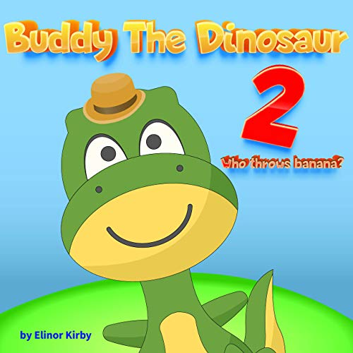 Buddy The Dinosaur 2: Who throws banana ? The Book for kids age 2-6 years old (English Edition)
