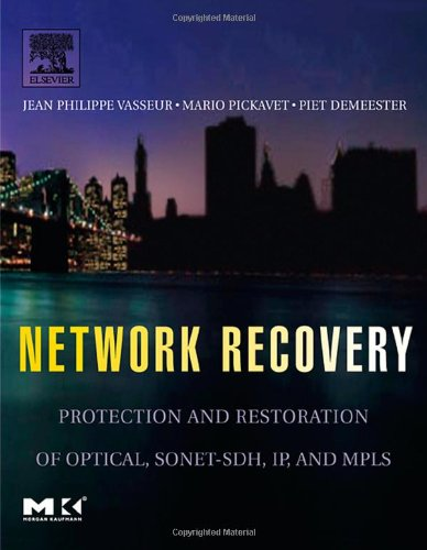 Network Recovery: Protection and Restoration of Optical, SONET-SDH, IP, and MPLS (The Morgan Kaufmann Series in Networking)