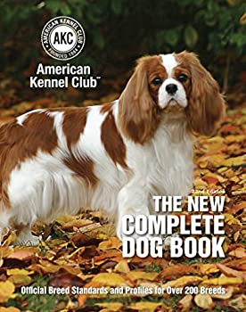The New Complete Dog Book 22nd Edition  Official Breed Standards and Profiles for Over 200 Breeds  CompanionHouse Books  American Kennel Club s Bible of Dogs  920 Pages 7 Variety Groups 800 Photos