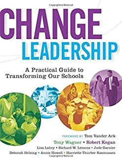 Change Leadership: A Practical Guide to Transforming Our Schools by Tony Wagner Robert Kegan Lisa Laskow Lahey Richard W. ...