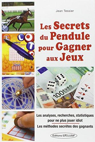 Les Secrets du Pendule pour gagner aux jeux - Analyses, recherches, statistiques pour ne plus jouer idiot - Les méthodes secrètes des gagnants