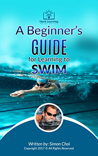 A Beginner's Guide for Learning to Swim  (Hack Learning Guide Series )