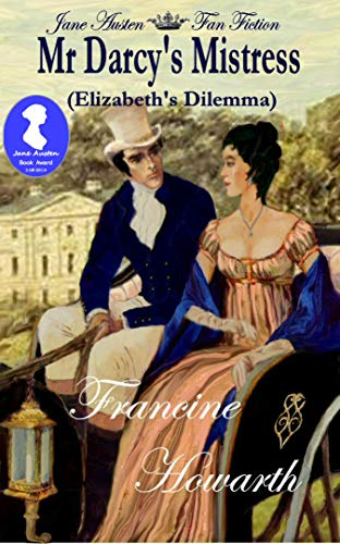 Mr Darcy's Mistress - Elizabeth's Dilemma A Pride & Prejudice Sequel by [Francine Howarth, Pat Jackson]