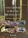 Das Grosse Survival Bilder Buch: Überleben in der Wildnis
