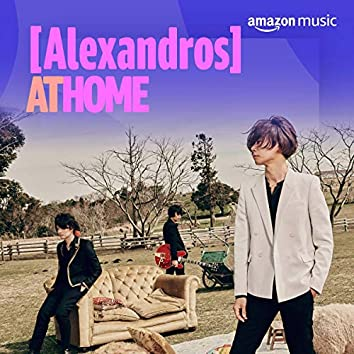 [Alexandros] at Home