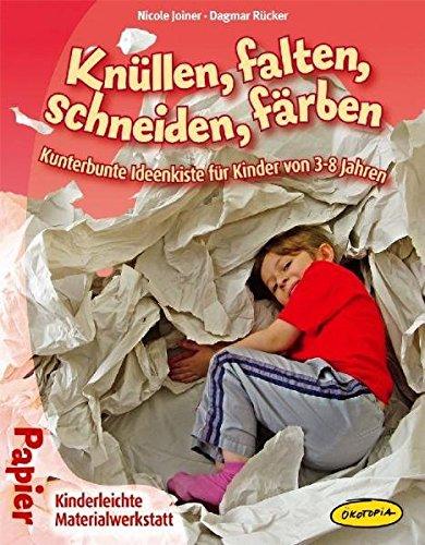 Knüllen, falten, schneiden, färben: Kunterbunte Ideenkiste für Kinder von 3–8 Jahren (Kinderleichte Materialwerkstatt)