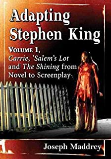 Adapting Stephen King: Volume 1, Carrie, 'Salem's Lot and The Shining from Novel to Screenplay