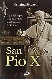 San Pio X. Vita del papa che ha ordinato e riformato la Chiesa