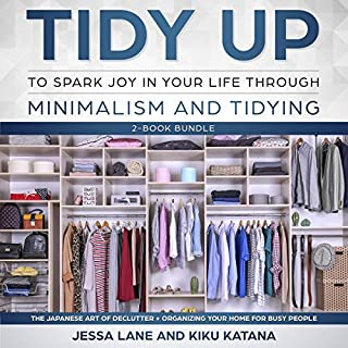 Tidy Up to Spark Joy in Your Life Through Minimalism and Tidying Two-AudioBook Bundle: The Japanese Art of Declutter + Organizing Your Home for Busy People                   By:                                                                                                                                 Jessa Lane,                                                                                        Kiku Katana                               Narrated by:                                                                                                                                 Melissa Sheldon,                                                                                        Jeanette Funderburg                      Length: 5 hrs and 24 mins     5 ratings     Overall 3.6