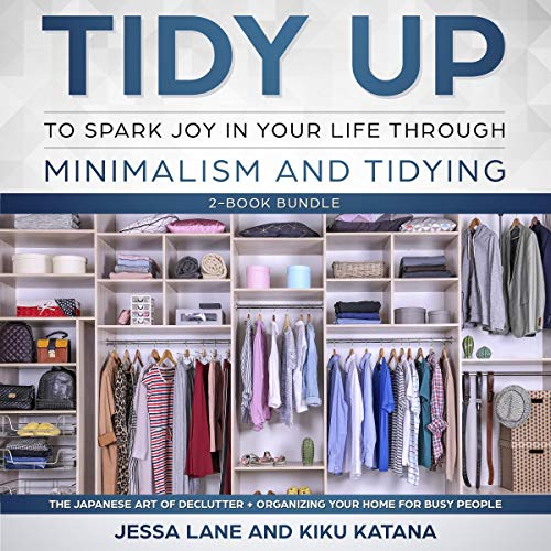 Tidy Up to Spark Joy in Your Life Through Minimalism and Tidying Two-AudioBook Bundle: The Japanese Art of Declutter + Organizing Your Home for Busy People cover art