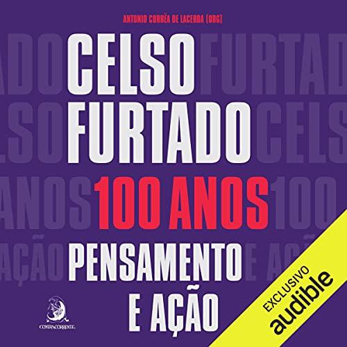 Celso Furtado, 100 anos [Celso Furtado, 100 Years Old] Audiobook By Antonio Corrêa de Lacerda cover art