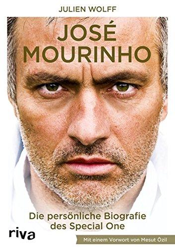 José Mourinho: Die Biografie.  Mit einem Vorwort von Mesut Özil