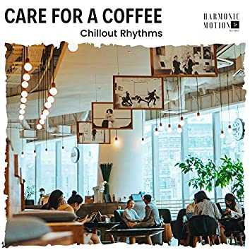 Care For A Coffee - Chillout Rhythms