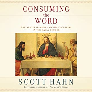 Consuming the Word     The New Testament and the Eucharist in the Early Church              By:                                                                                                                                 Scott Hahn                               Narrated by:                                                                                                                                 Sean Runnette                      Length: 4 hrs and 13 mins     105 ratings     Overall 4.7