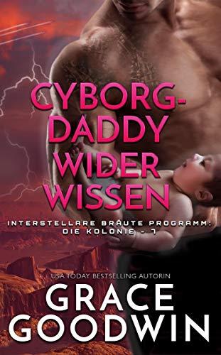 Cyborg-Daddy wider Wissen (Interstellare Bräute® Programm: Die Kolonie 7)
