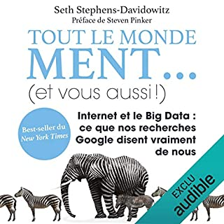Tout le monde ment... (et vous aussi !)     Internet et le Big Data. Ce que nos recherches Google disent vraiment de nous              Written by:                                                                                                                                 Seth Stephens-Davidowitz                               Narrated by:                                                                                                                                 François Delaive                      Length: 9 hrs and 14 mins     11 ratings     Overall 4.0