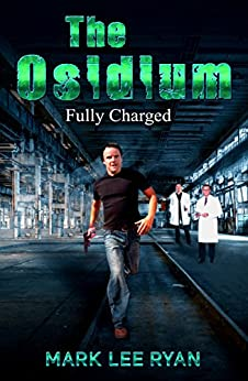 The Osidium: Fully Charged (Genetic Engineering Science Fiction Book 2) by [Mark Lee Ryan]