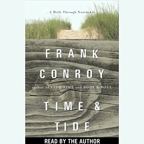 Time and Tide     A Walk Through Nantucket              Written by:                                                                                                                                 Frank Conroy                               Narrated by:                                                                                                                                 Frank Conroy                      Length: 1 hr and 58 mins     1 rating     Overall 5.0