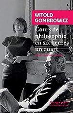 Cours de philosophie en six heures un quart de Witold Gombrowicz