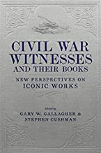 Civil War Witnesses and Their Books: New Perspectives on Iconic Works (Conflicting Worlds: New Dimensions of the American ...