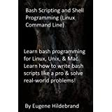 Bash Scripting and Shell Programming (Linux Command Line): Learn bash programming for Linux, Unix, & Mac. Learn how to write bash scripts like a pro & solve real-world problems! (English Edition)