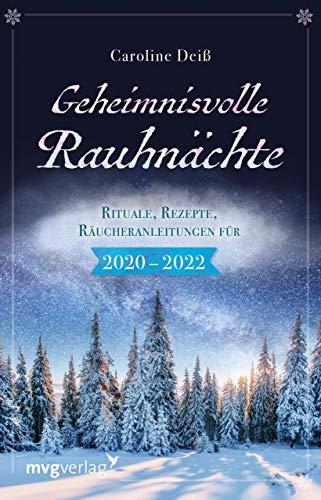 Geheimnisvolle Rauhnächte: Rituale, Rezepte, Räucheranleitungen für 2020–2022