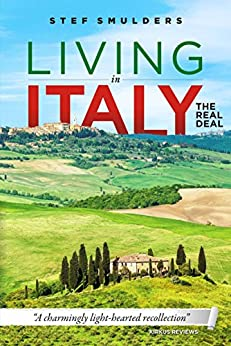 Living in Italy: the Real Deal - Hilarious Expat Adventures by [Stef Smulders, Emese Mayhew]