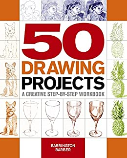 50 Drawing Projects: A Creative Step-by-Step Workbook by [Barrington Barber]